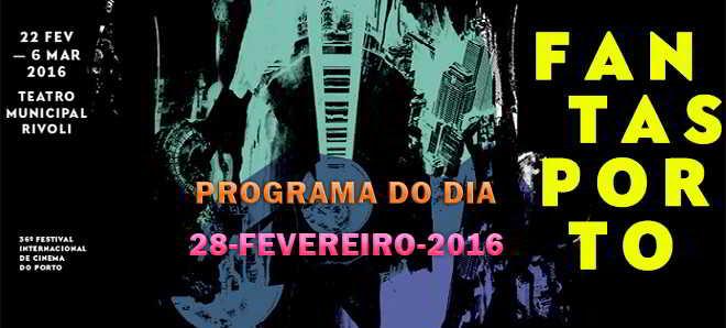Fantasporto 2016: Programação para o dia 28 de fevereiro