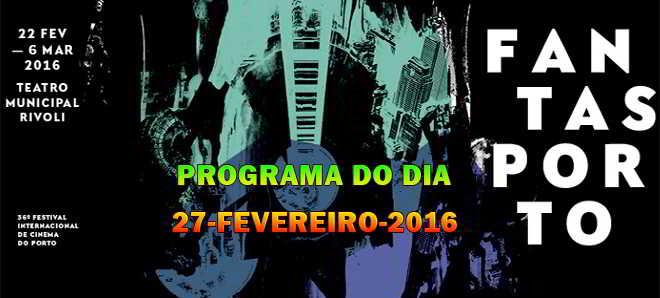 Fantasporto 2016: Programação para o dia 27 de fevereiro