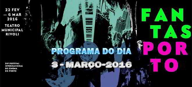Fantasporto 2016: Programação para o dia 3 de março