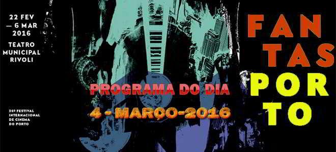 Fantasporto 2016: Programação para o dia 4 de março