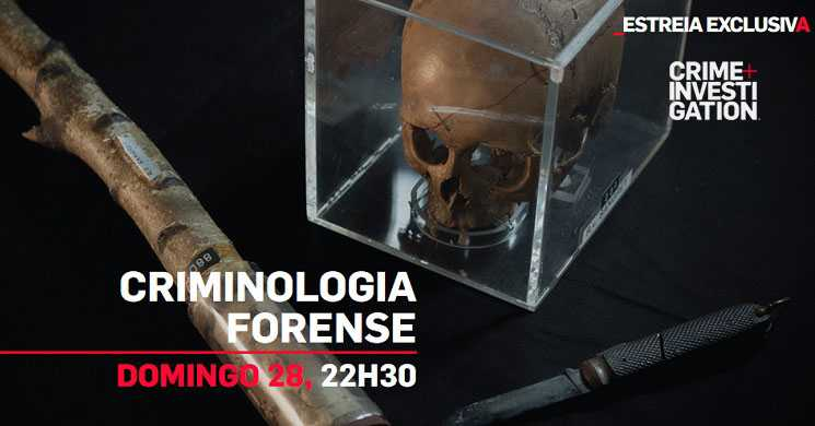 Crime Investigation estreia este domingo Criminologia Forense
