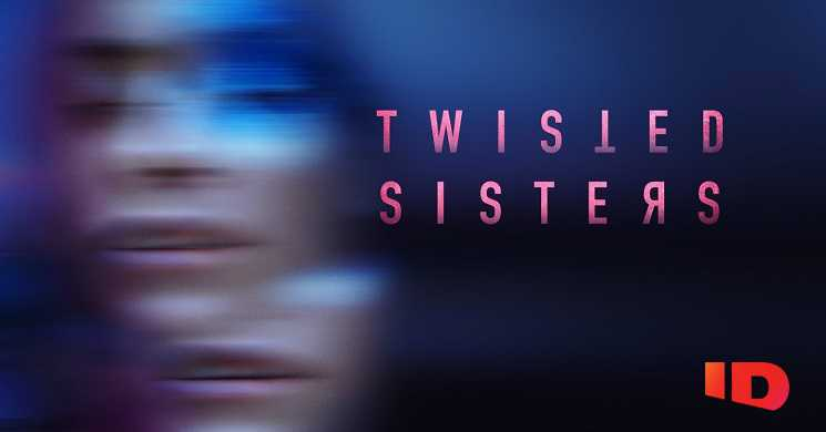Investigation Discovery estreia T3 de Twisted Sisters