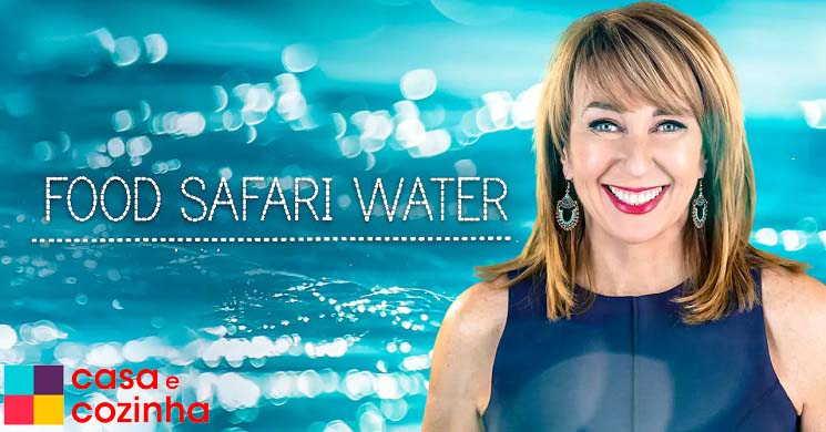 Casa e Cozinha estreia Food Safari: Water